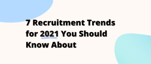7 Recruitment Trends for 2021 You Should Know About