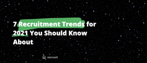Seven recruitment trends for 2021 you should know about.