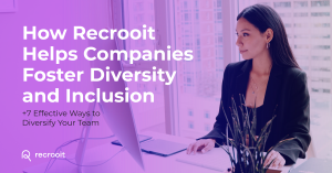 How Recrooit Helps Companies Foster Diversity and Inclusion [+7 Effective Ways to Diversify Your Team]