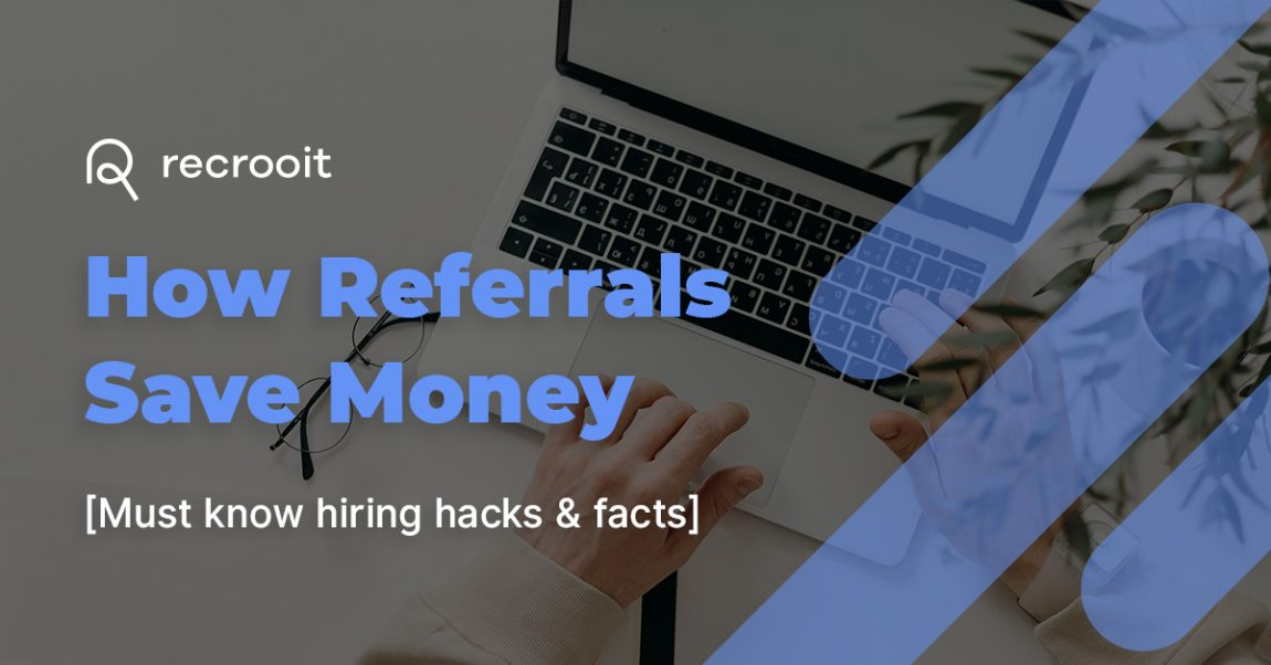 How referrals save money [Must know hiring hacks & facts]