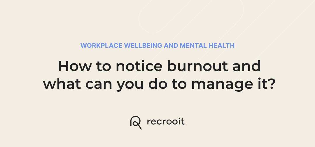 How to Recognize the Signs of Burnout and Simple Ways That Will Help You Deal With It