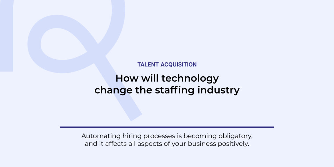 How will technology change the staffing industry? Exploring recruiting softwareand more